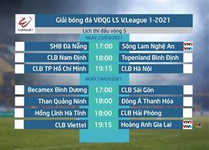 Lịch thi đấu và trực tiếp vòng 5 V.League 2021: Tâm điểm CLB Viettel - Hoàng Anh Gia Lai, SHB Đà Nẵng - Sông Lam Nghệ An