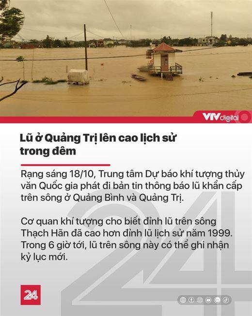 Tin nóng đầu ngày (18/10): Lũ ở Quảng Trị lên cao lịch sử, nhiều chiến sĩ bị vùi lấp vì sạt lở