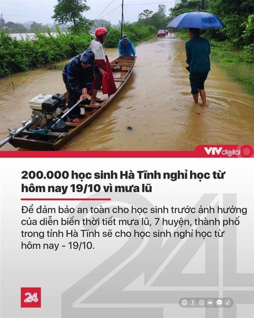 Tin nóng đầu ngày 19/10: Mưa lũ tiếp diễn gây nhiều thương vong, 200.000 học sinh Hà Tĩnh nghỉ học